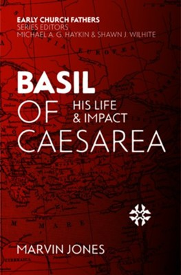 Basil of Caesarea: His Life and Impact  -     By: Marvin Jones
