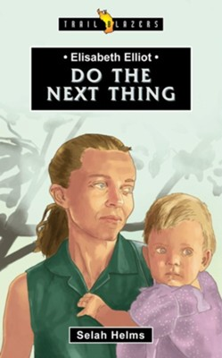 Elisabeth Elliot: Do the Next Thing  -     By: Selah Helms
