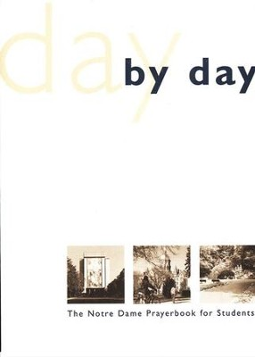 Day by Day: The Notre Dame Prayer Book for Students, Revised Edition  -     By: William G. Storey