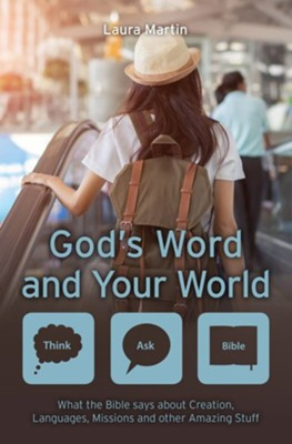 God's Word and Your World: What the Bible Says about Creation, Languages, Missions, and other Amazing Stuff!  -     By: Laura Martin