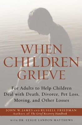When Children Grieve: For Adults to Help Children Deal with Death, Divorce, Pet Loss, Moving, and Other Losses - eBook  -     By: John W. James, Russell Friedman, Leslie Matthews