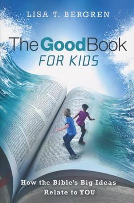 The Good Book For Kids  -     By: Lisa Bergren