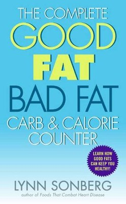 The Complete Good Fat/ Bad Fat, Carb & Calorie Counter - eBook  -     By: Lynn Sonberg