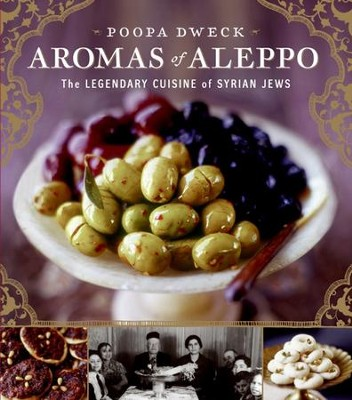 Aromas of Aleppo: The Legendary Cuisine of Syrian Jews - eBook  -     By: Poopa Dweck