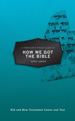A Christian's Pocket Guide to How We Got the Bible  -     By: Gregory R. Lanier