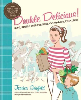 Double Delicious!: Good, Simple Food for Busy, Complicated Lives - eBook  -     By: Jessica Seinfeld     Illustrated By: Steve Vance