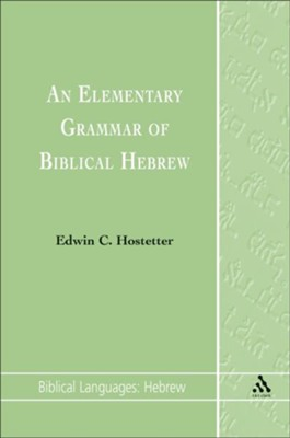 An Elementary Grammar of Biblical Hebrew  -     By: Edwin Hostetter