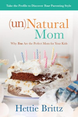 (un)Natural Mom: Why You Are the Perfect Mom for Your Kids  -     By: Hettie Brittz