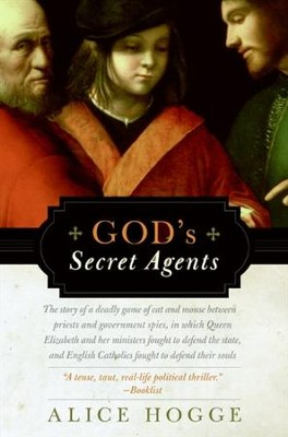God's Secret Agents: Queen Elizabeth's Forbidden Priests and the Hatching of the Gunpowder Plot - eBook  -     By: Alice Hogge