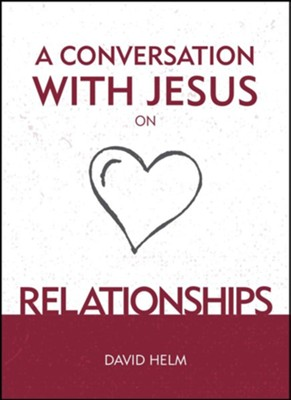 A Conversation with Jesus: Relationships  -     By: David Helm