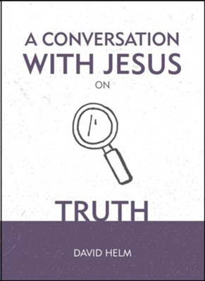 A Conversation with Jesus: Truth  -     By: David Helm