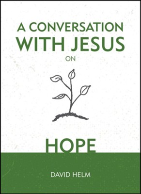 A Conversation with Jesus: Hope  -     By: David Helm