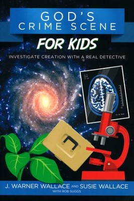 God's Crime Scene for Kids: Investigate Creation with a Real Detective  -     By: J. Warner Wallace