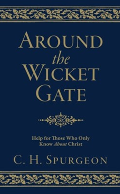 Around the Wicket Gate: Help for Those Who Only Know About Christ  -     By: C.H. Spurgeon