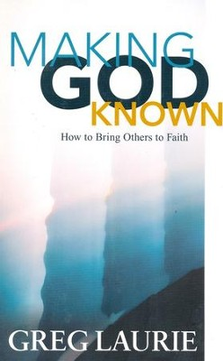 Making God Known: How To Bring Others to Faith  -     By: Greg Laurie