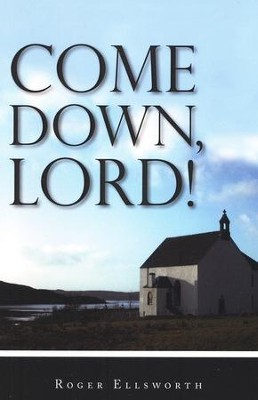 Come Down, Lord!   -     By: Roger Ellsworth