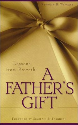 A Father's Gift: Lessons from Proverbs  -     By: Kenneth Wingate