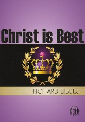 Christ is Best   -     By: Richard Sibbes