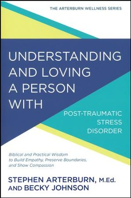 Understanding and Loving a Person with Posttraumatic Stress Disorder  -     By: Stephen Arterburn, Becky Johnson