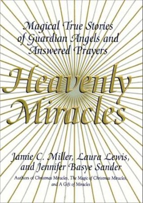 Heavenly Miracles - eBook  -     By: Jamie Miller, Laura Lewis, Jennifer Basye Sander
