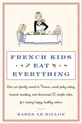 French Kids Eat Everything                                     -     By: Karen Le Billon