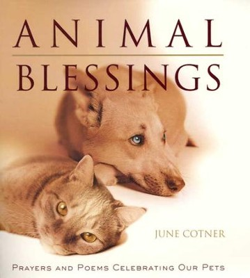 Animal Blessings: Prayers and Poems Celebrating our Pets - eBook  -     By: June Cotner