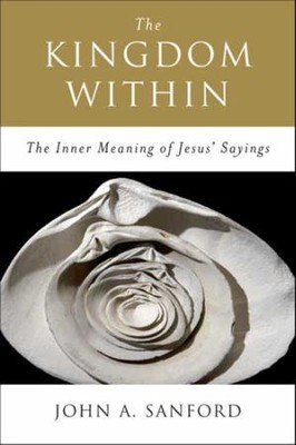 The Kingdom Within: The Inner Meanings of Jesus' Sayings - eBook  -     By: John A. Sanford
