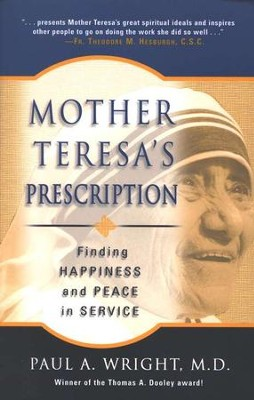 Mother Teresa's Prescription: Finding Happiness and Peace in Service  -     By: Paul A. Wright
