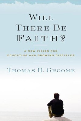 Will There Be Faith? - eBook  -     By: Thomas H. Groome