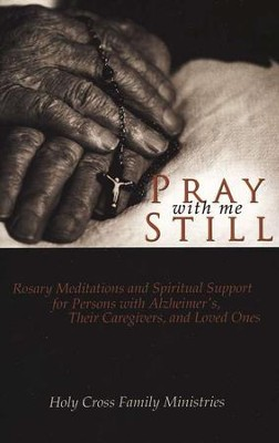 Pray With Me Still: Rosary Meditations & Spiritual Support for Persons with Alzheimer's, Their Caregivers and Loved Ones  -     Edited By: Holy Cross Family Ministries     By: Holy Cross Family Ministries
