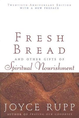 Fresh Bread: and Other Gifts of Spiritual Nourishment  -     By: Joyce Rupp