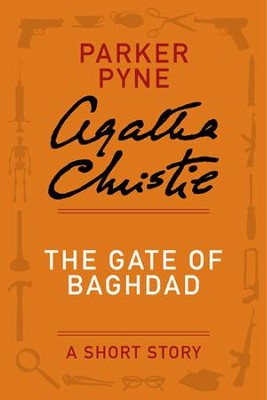 The Gate of Baghdad: A Parker Pyne Story - eBook  -     By: Agatha Christie