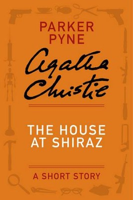 The House at Shiraz: A Parker Pyne Story - eBook  -     By: Agatha Christie