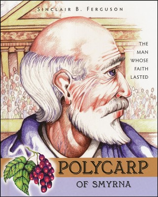 Polycarp of Smyrna: The Man Whos Faith Lasted   -     By: Sinclair Ferguson