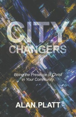 City Changers: Being the Presence of Christ in Your Community  -     By: Alan Platt