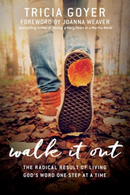 Walk It Out: The Radical Result of Living God's Word One Step at a Time  -     By: Tricia Goyer