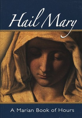 Hail Mary: A Marian Book of Hours  -     By: William G. Storey