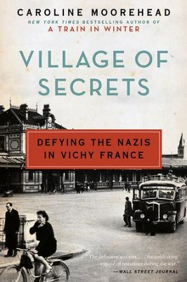 Village of Secrets: Defying the Nazis in Vichy France - eBook  -     By: Caroline Moorehead