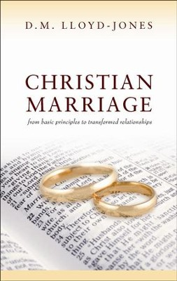 Christian Marriage: From Basic Principles to Transformed Relationships  -     By: D. Martyn Lloyd-Jones