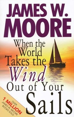 When the World Takes the Wind out of Your Sails   -     By: James W. Moore