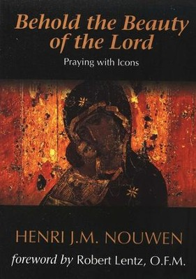 Behold the Beauty of the Lord: Praying with Icons  -     By: Henri Nouwen