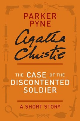 The Case of the Discontented Soldier: A Parker Pyne Short Story - eBook  -     By: Agatha Christie