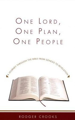 One Lord, One Plan, One People: A Journey Through the Bible from Genesis to Revelation  -     By: Rodger Crooks