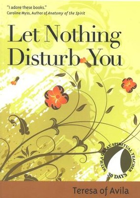 Let Nothing Disturb You  -     By: Teresa of Avila, John Kirvan