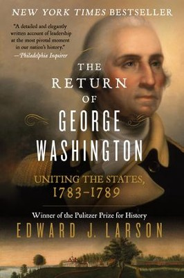 The Return of George Washington: 1783-1789 - eBook  -     By: Edward Larson