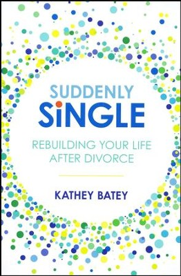 Suddenly Single: Rebuilding Your Life after Divorce   -     By: Kathey Batey