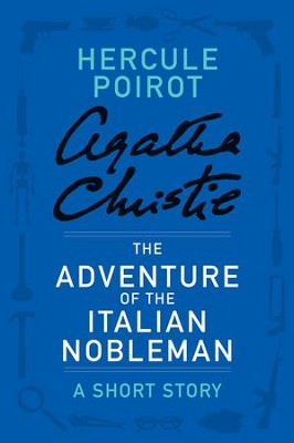 The Adventure of the Italian Nobleman: A Hercule Poirot Story - eBook  -     By: Agatha Christie