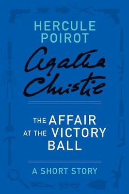 The Affair at the Victory Ball: A Hercule Poirot Story - eBook  -     By: Agatha Christie