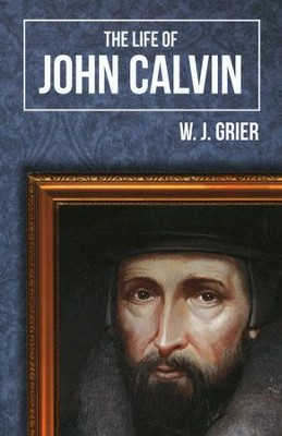 The Life of John Calvin   -     By: W.J. Grier