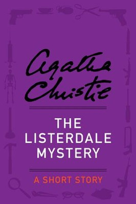 The Listerdale Mystery: A Short Story - eBook  -     By: Agatha Christie